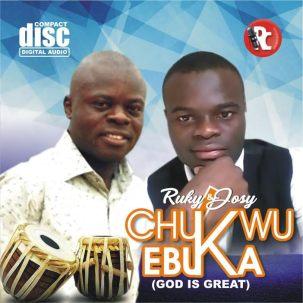 """Chukwu Ebuka"" By Ruky & Josy"
