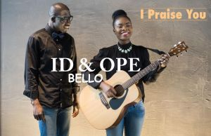 Audio + Video : I PRAISE YOU - ID & OPE BELLO 247gvibes