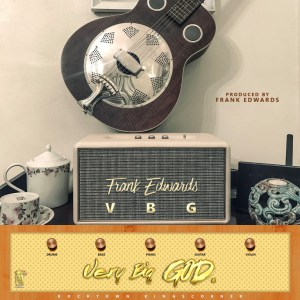 Audio : Very Big God – Frank Edwards (@frankrichboy)
