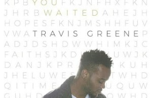 travis greene- You waited