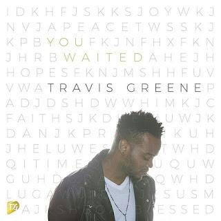 travis greene- You waited