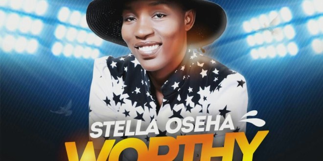 Audio : Worthy To Be Praise - Stella Oseha 247gvibes