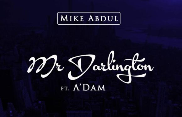 #Audio : Mr. DARLINGTON – MIKE ABDUL ft A'Dam (@mikeabdulng  @adamtwita)
