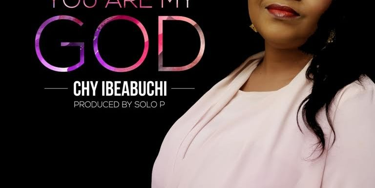 "CHY IBEABUCHI PREMIERS NEW SINGLE ""YOU ARE MY GOD"" @chychytwit"