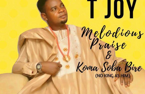 """TJOY RELEASES NEW SINGLE """"MELODIOUS PRAISE  & KOMA SOBA BIRE"""""""