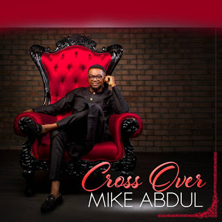 "MIKE ABDUL SET TO UNLEASH NEW ALBUM ""CROSS OVER"""