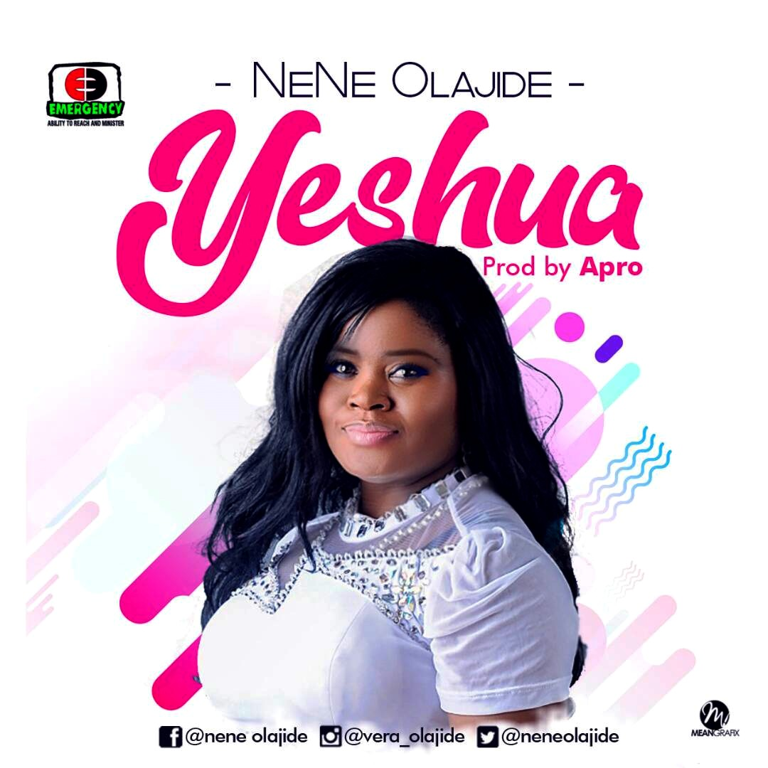 "NENE OLAJIDE RELEASES NEW SINGLE ""YESHUA"" @neneolajide"
