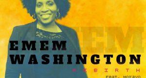 """EMEM WASHINGTON UNVEILS NEW SINGLE """"REBIRTH"""" FT MORAYO"""