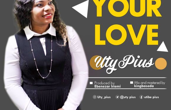 "(MP3) : UTY PIUS – ""YOUR LOVE"" [@UtyPius]"