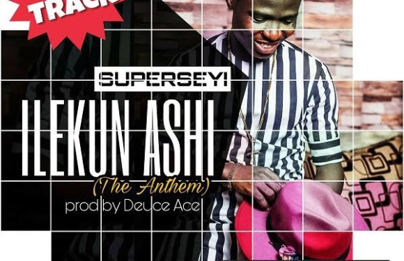 (AUDIO) : ILEKUN ASHI – SUPERSEYI [@superseyi]