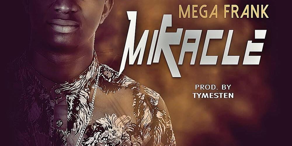(AUDIO) : MIRACLE – MEGA FRANK [@francisamaizu]