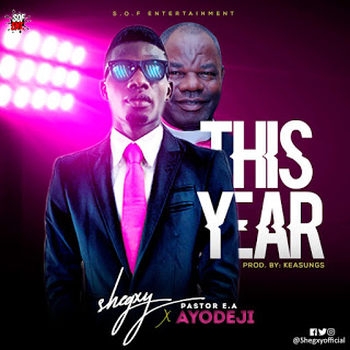 MUSIC: SHEGXY ft PS AYODEJI – THIS YEAR @shegxyofficial