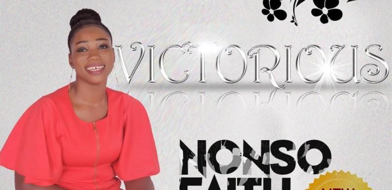 (MP3) : Victorious – Nonso Faith [@Faithiszy1] #VictoriousByNonsoFaith