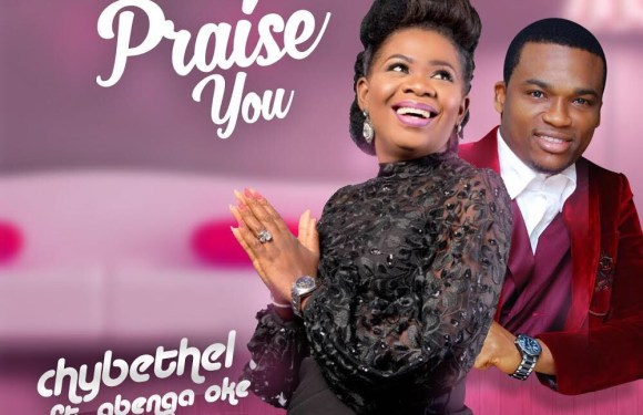 (AUDIO) : I Will Praise You – Chybethel ft. Gbenga Oke [@Chybethel @Gbengaoke_1]