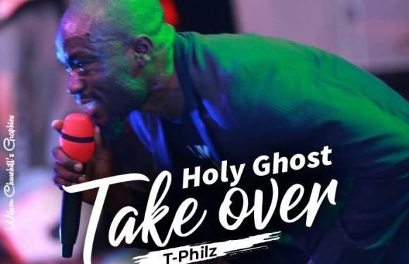 (Music) : HOLY GHOST TAKE OVER – TPHILZ   @tphilzinspire