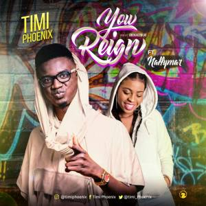You Reign - Timi Phoenix ft Naffymar 2