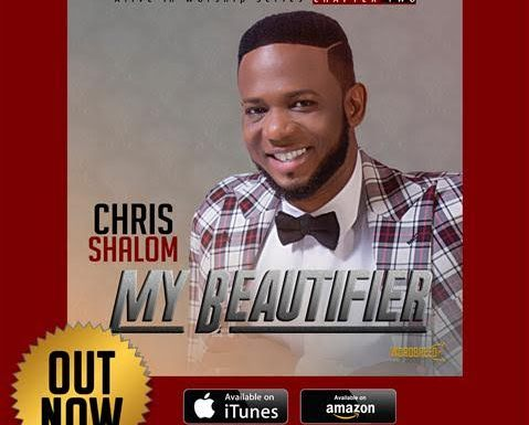 #Music : My Beautifier Album – Chris Shalom || @shalom_chris