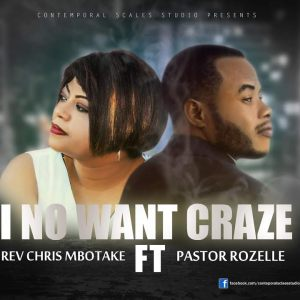 Chris MBOTAKE - I No Want Craze' ft Pastor Rozelle