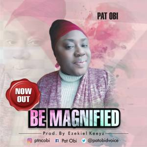 BE MAGNIFIED Album by Pat Obi