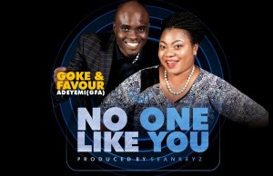 No One Like You - Goke and favour adeyemi - www.247gvibes.com