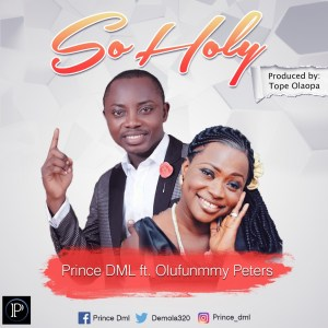 SO HOLY - Prince DML ft Olufunmmy Peters