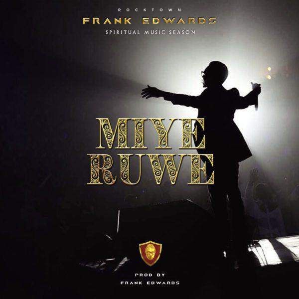 #Music: Miye Ruwe - Frank Edwards || @Frankrichboy