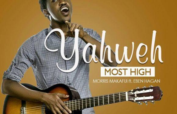 #Music : Yahweh Most High – Morris Makafui ft. Eben Hagan || @Morrismakafui90