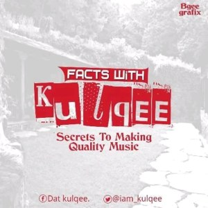 Facts with Kulqee: Secrets To Making A Quality Song - 247gvibes.com