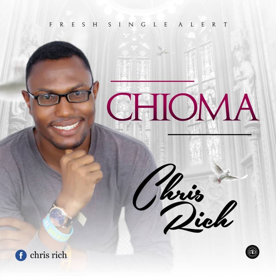 New Music : Chioma - Chris Rich | @chrisrich4christ