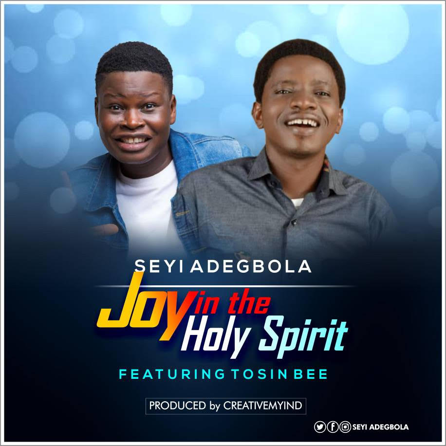 New Music : Joy In The Holy Spirit - Seyi Adegbola Ft Tosin Bee || @Seyiade9