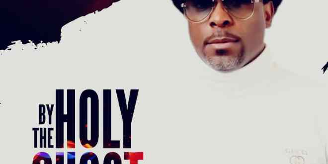 New Music : By The Holy Ghost (Audio + Video) – Samsong | @samsongfans