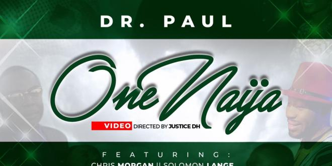 Video : One Naija – Dr. Paul ft Solomon Lange, Chris Morgan, Asu Ekiye, Elijah Oyelade