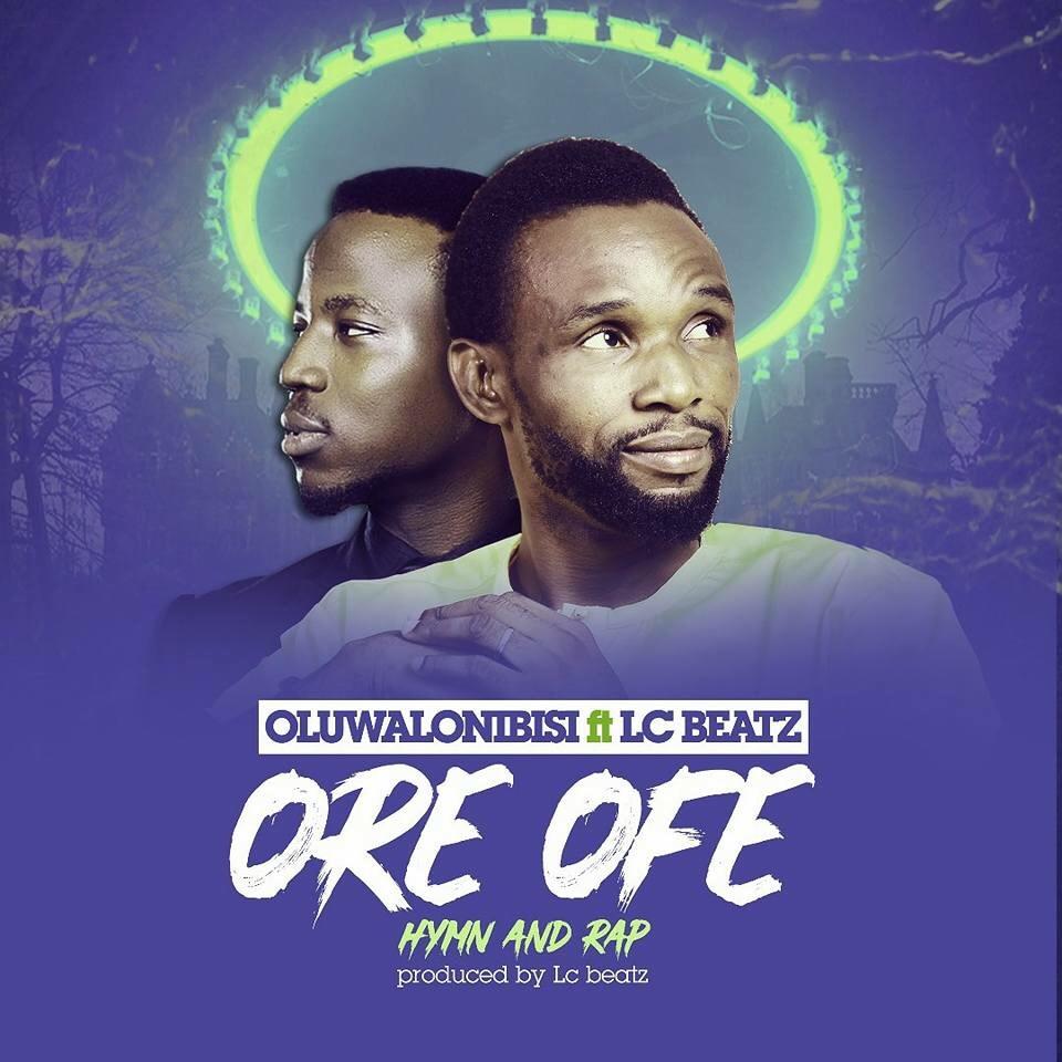 New Music : Ore Ofe - Oluwalonibisi   @oluwalonibc @lcbeatz #HymnsAndRap