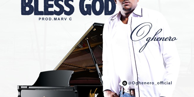 New Music: Bless God – Oghenero | @oghenerofficial