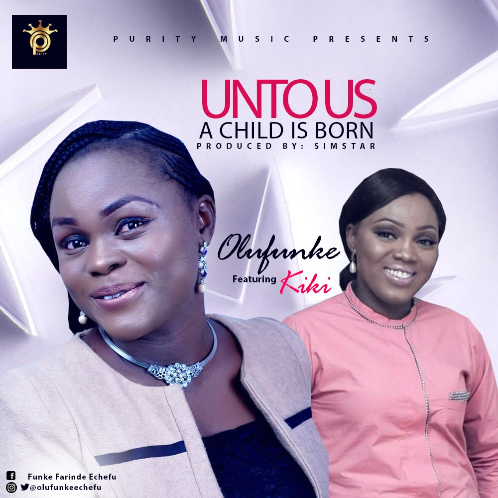 New Music : Unto Us A Child Is Born - Olufunke Ft Kiki | @olufunkeechefu