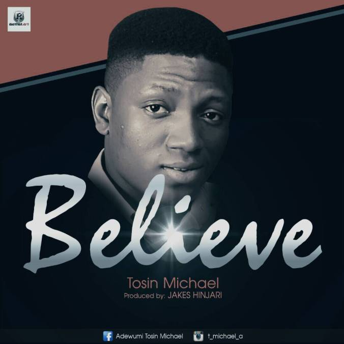 New Music: Believe - Tosin Michael || @Tosin Michael