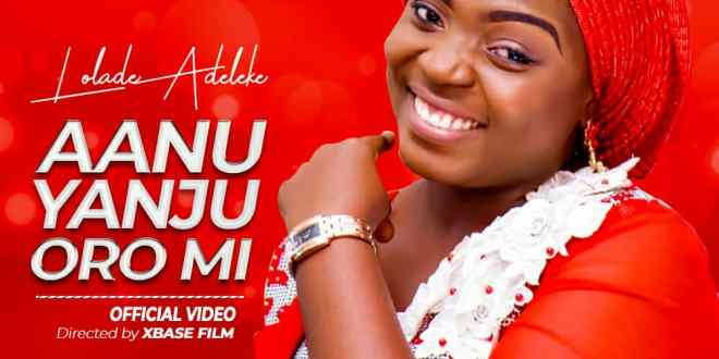 New Music : Aanu Yanju Oro Mi (Audio & Video) – Lolade Adeleke   @Ololade_leke @oluwalonibc Cc @daprince_thepr