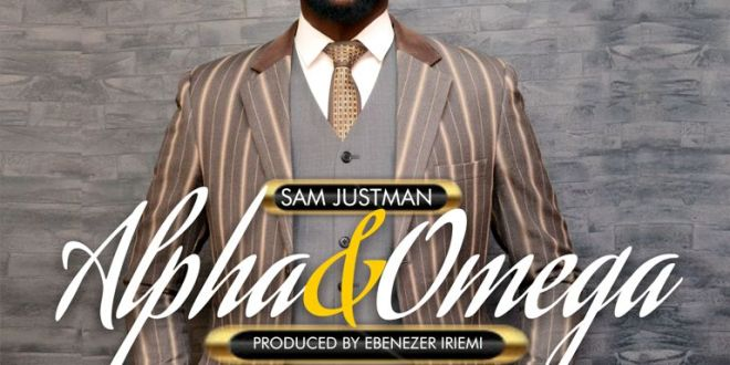 New Music : 'Alpha and Omega' – Sam Justman || @justmansamue