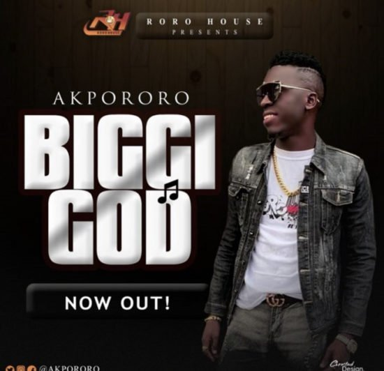New Music: Biggi God - Akpororo | @Akpororo