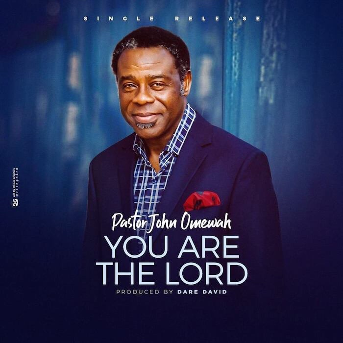 New Music: You Are The Lord - Pastor John Omewah   | @daredavidus