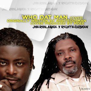 WHO DAT MAN (COVER) BY JHERIBLAKE X RIGHTEOUSMAN || @JHERIBLAKE