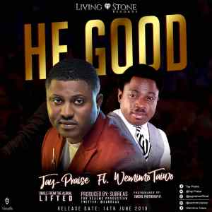 He Good - Jay Praise Ft Wemimo Taiwo