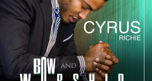 Bow and Worship - Cyrus Richie | Gospel Songs