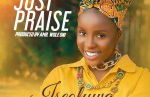 Iseoluwa Abidemi - Just Praise