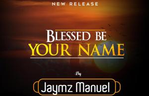 Blessed Be Your Name - Jaymz Manuel
