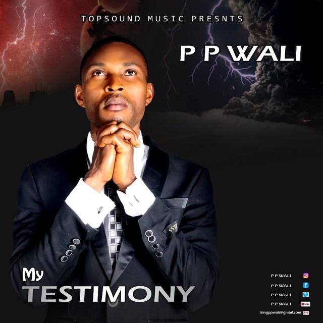 My Testimony - PP Wali
