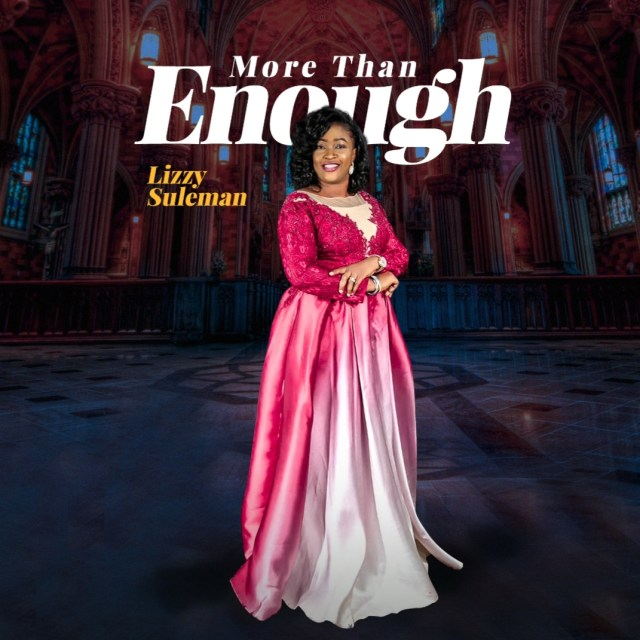 Lizzy Suleman - More Than Enough | www.247gvibes.com