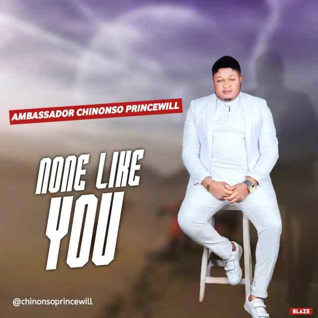 None Like You By Ambassador Chinonso Princewill