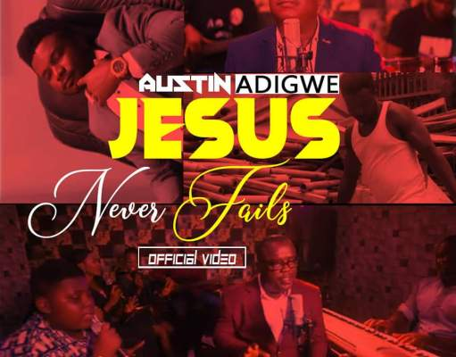 Jesus Never fails By Austin Adigwe