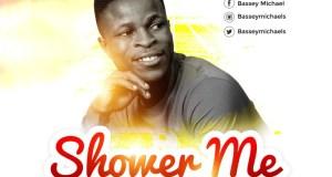 Bassey Michael – Shower Me